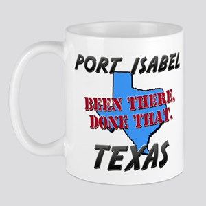 port isabel texas - been there, done that Mug